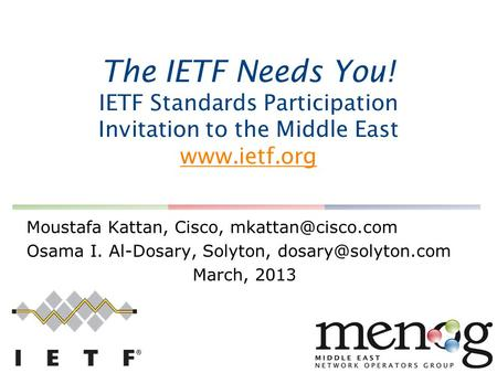 The IETF Needs You! IETF Standards Participation Invitation to the Middle East   Moustafa Kattan, Cisco, Osama.