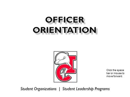 Student Organizations | Student Leadership Programs Click the space bar or mouse to move forward.