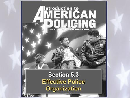 Section 5.3 Effective Police Organization Section 5.3 Effective Police Organization.