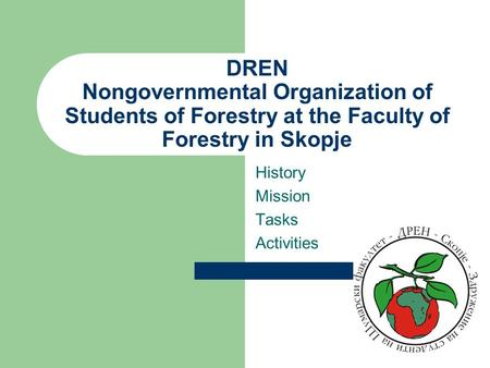 DREN Nongovernmental Organization of Students of Forestry at the Faculty of Forestry in Skopje History Mission Tasks Activities.
