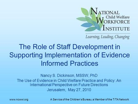 Nancy S. Dickinson, MSSW, PhD The Use of Evidence in Child Welfare Practice and Policy: An International Perspective on Future Directions Jerusalem, May.