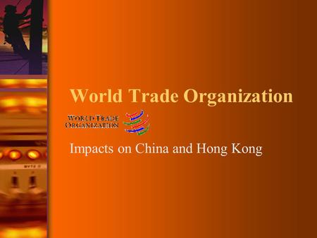 World Trade Organization Impacts on China and Hong Kong.