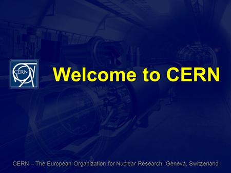Welcome to CERN CERN – The European Organization for Nuclear Research, Geneva, Switzerland.