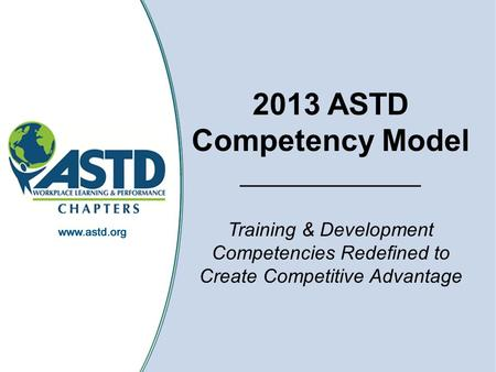 1 2013 ASTD Competency Model _____________ Training & Development Competencies Redefined to Create Competitive Advantage.