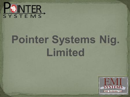 Pointer Systems Nig. Limited. Pointer Systems Nig. Ltd is the only organization that offers an Online Fleet Management System that works on GPRS DATA.