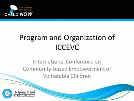 Program and Organization of ICCEVC International Conference on Community-based Empowerment of Vulnerable Children.