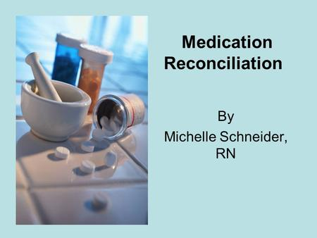 Medication Reconciliation By Michelle Schneider, RN.