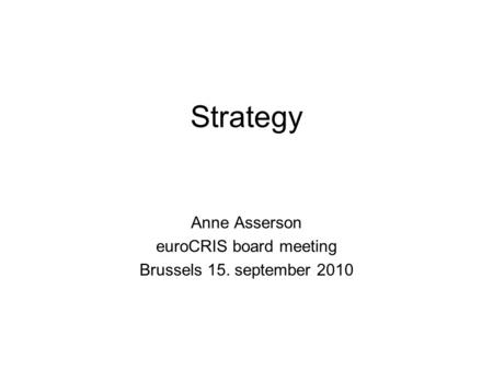 Strategy Anne Asserson euroCRIS board meeting Brussels 15. september 2010.