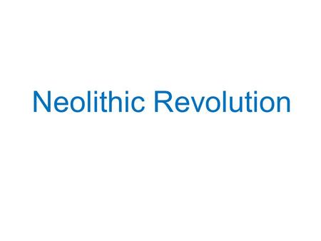 Neolithic Revolution. Overview… We'll review the Paleolithic Era We'll talk about humanity's transition from hunting and gathering to settled agriculture.