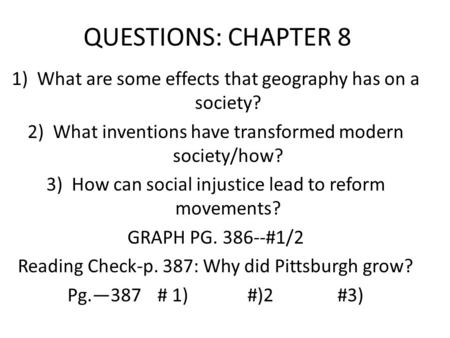 QUESTIONS: CHAPTER 8 1)What are some effects that geography has on a society? 2)What inventions have transformed modern society/how? 3)How can social injustice.