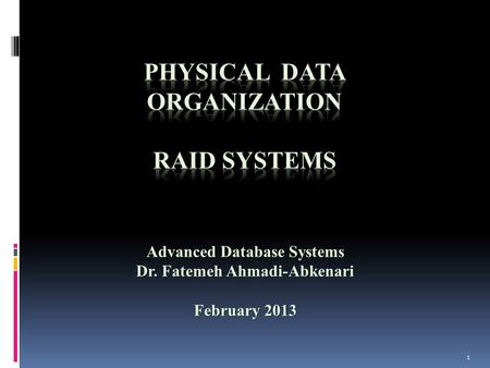 1 Advanced Database Systems Dr. Fatemeh Ahmadi-Abkenari February 2013.