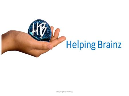 HelpingBrainz.Org We :- –Started as a Facebook page in Aug'2012; –Are a non-profit making social development organization, working online; –Believe that.
