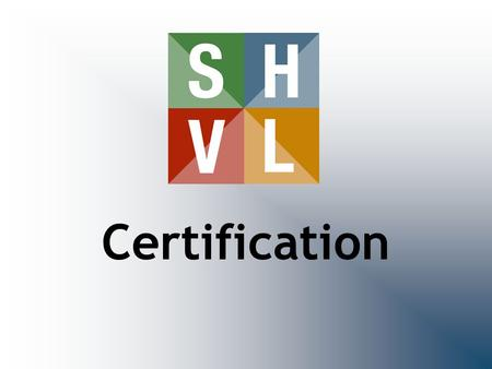 Certification. SHVL History Organized in 1993 to unite volunteer leaders from healthcare facilities within an organized structure. Non-profit, educational.