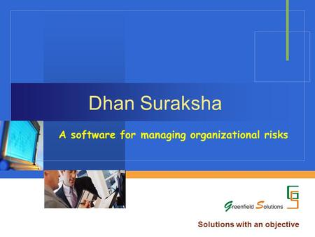 Dhan Suraksha A software for managing organizational risks Solutions with an objective.