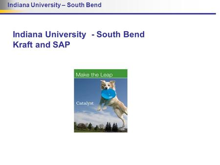 Indiana University – South Bend Indiana University - South Bend Kraft and SAP.