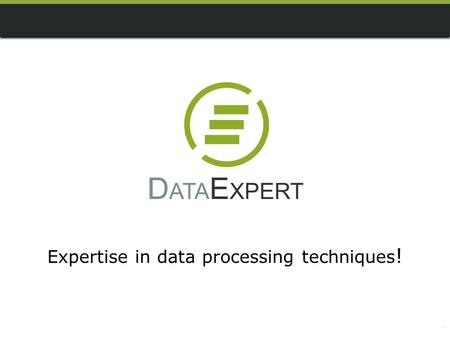 Expertise in data processing techniques !. DataExpert can do... questionnaire programming with different software tools (IBM SPSS Data Collection, Nebu,