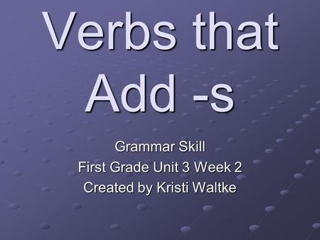 Grammar Skill First Grade Unit 3 Week 2 Created by Kristi Waltke
