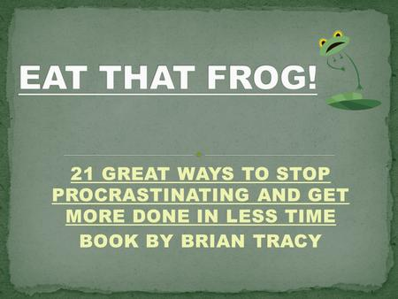 21 GREAT WAYS TO STOP PROCRASTINATING AND GET MORE DONE IN LESS TIME BOOK BY BRIAN TRACY.