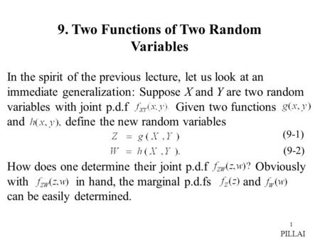 1 9. Two Functions of Two Random Variables In the spirit of the previous lecture, let us look at an immediate generalization: Suppose X and Y are two random.