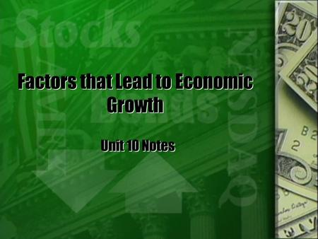 Factors that Lead to Economic Growth Unit 10 Notes.