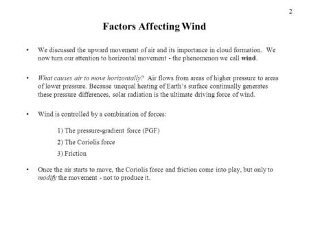 Factors Affecting Wind We discussed the upward movement of air and its importance in cloud formation. We now turn our attention to horizontal movement.