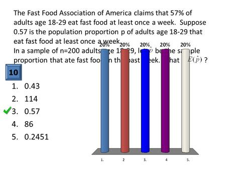 The Fast Food Association of America claims that 57% of adults age 18-29 eat fast food at least once a week. Suppose 0.57 is the population proportion.