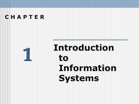 1 C H A P T E R Introduction to Information Systems.