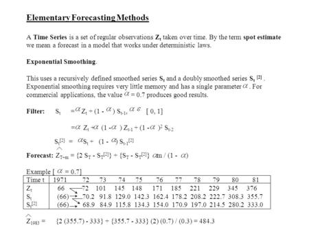 Elementary Forecasting Methods A Time Series is a set of regular observations Z t taken over time. By the term spot estimate we mean a forecast in a model.