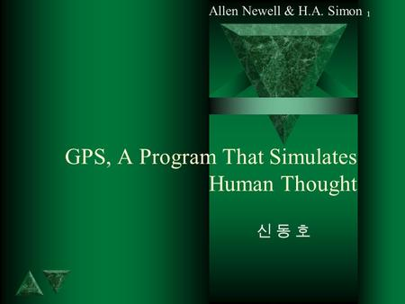 1 GPS, A Program That Simulates Human Thought 신 동 호신 동 호 Allen Newell & H.A. Simon.