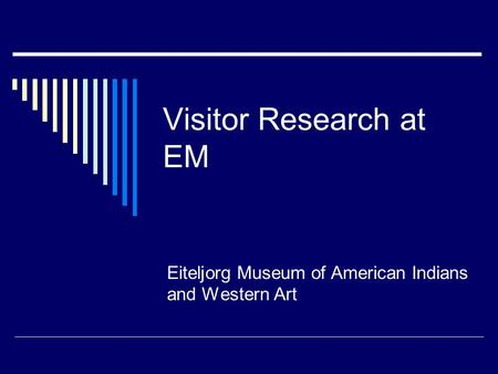 Visitor Research at EM Eiteljorg Museum of American Indians and Western Art.
