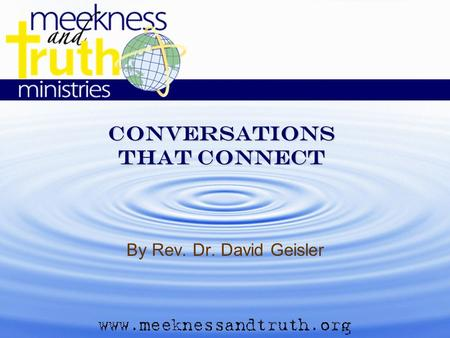 Conversations that connect By Rev. Dr. David Geisler.