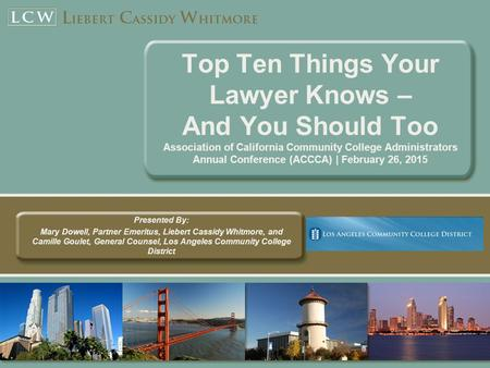 Top Ten Things Your Lawyer Knows – And You Should Too Association of California Community College Administrators Annual Conference (ACCCA) | February 26,