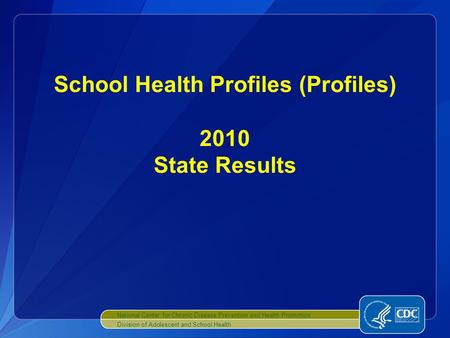 School Health Profiles (Profiles) 2010 State Results National Center for Chronic Disease Prevention and Health Promotion Division of Adolescent and School.