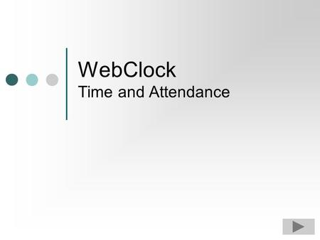 WebClock Time and Attendance WebClock This tutorial provides a step-by-step explanation of how to use WebClock for tracking time and attendance. By the.