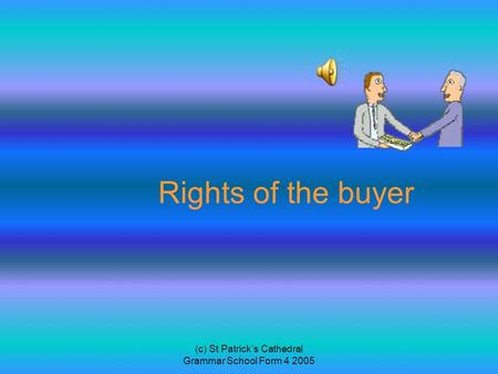 (c) St Patrick's Cathedral Grammar School Form 4 2005 Rights of the buyer.