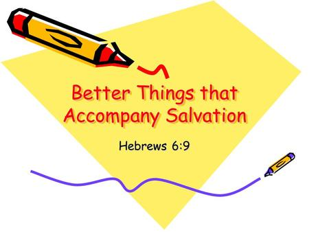 Better Things that Accompany Salvation Hebrews 6:9.