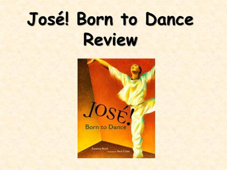 José! Born to Dance Review.