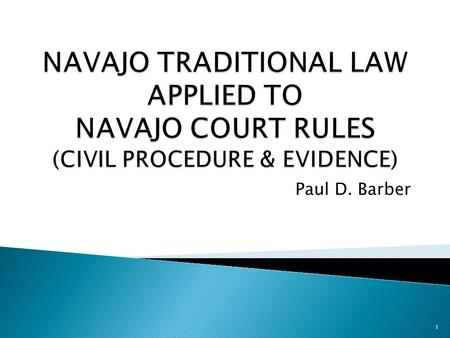 Paul D. Barber 1. Decades ago, Navajo Rules of Civil Procedure and Rules of Evidence were modeled after Federal Rules 2.