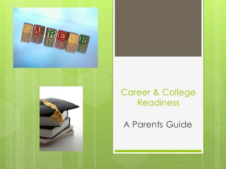 Career & College Readiness A Parents Guide. Why Career & College Readiness in Elementary School  Between 2008 and 2018, 63 percent of job openings will.