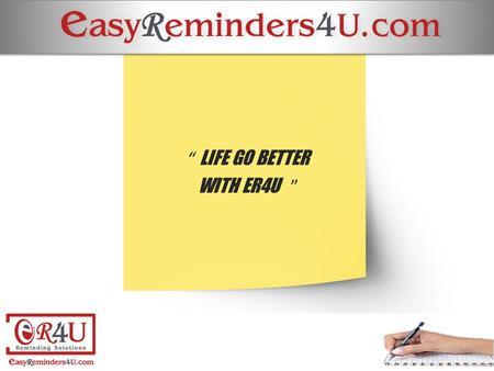""" LIFE GO BETTER WITH ER4U "".  Easy reminder for you, a service driven organization, founded in July 2011 by Mr. Gurmeet Singh in Delhi.  A professionally."