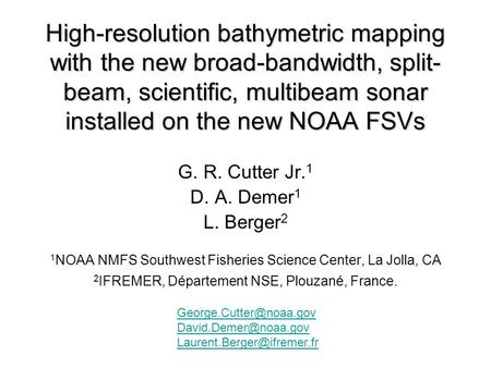 High-resolution bathymetric mapping with the new broad-bandwidth, split- beam, scientific, multibeam sonar installed on the new NOAA FSVs G. R. Cutter.