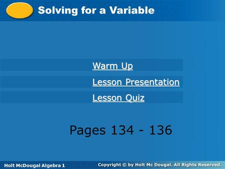 Holt McDougal Algebra 1 Solving for a Variable Holt Algebra 1 Warm Up Warm Up Lesson Presentation Lesson Presentation Lesson Quiz Lesson Quiz Holt McDougal.