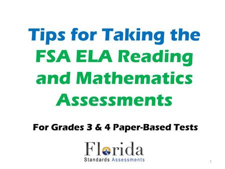 Tips for Taking the FSA ELA Reading and Mathematics Assessments For Grades 3 & 4 Paper-Based Tests 1.