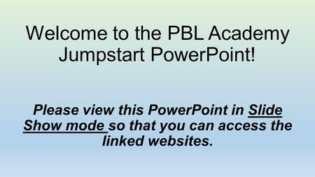 Welcome to the PBL Academy Jumpstart PowerPoint