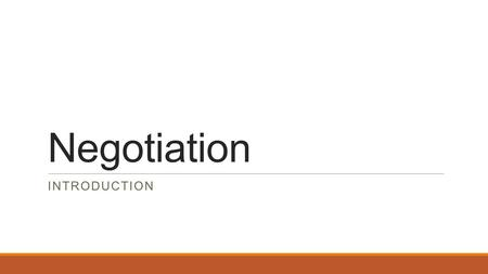 Negotiation INTRODUCTION. Definition How would you define negotiation? Why do we negotiate?