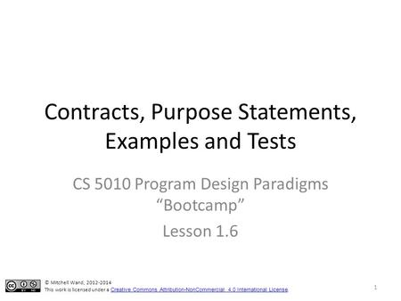 "Contracts, Purpose Statements, Examples and Tests CS 5010 Program Design Paradigms ""Bootcamp"" Lesson 1.6 TexPoint fonts used in EMF. Read the TexPoint."