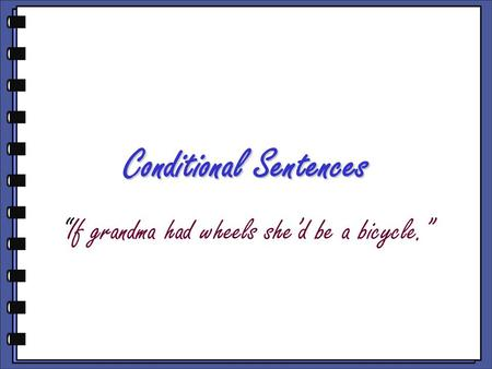 "Conditional Sentences ""If grandma had wheels she'd be a bicycle."""