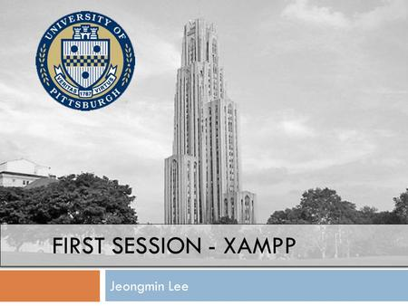 FIRST SESSION - XAMPP Jeongmin Lee.  Jeongmin Lee  CS  PHD  Machine Learning, AI  Web System Development.