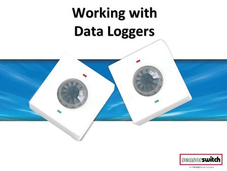 Working with Data Loggers. Data Logger Loaner Program In order to loan loggers from Sensor Switch, please visit www.sensorswitch.com/datalogger/ then.