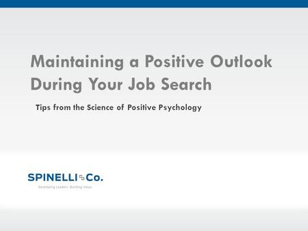 Maintaining a Positive Outlook During Your Job Search Tips from the Science of Positive Psychology.